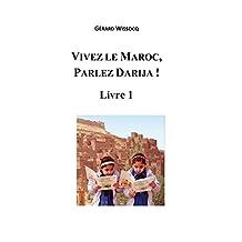 Vivez le Maroc, Parlez Darija ! Livre 1: Arabe Dialectal Marocain - Cours Approfondi de Darija (French Edition)