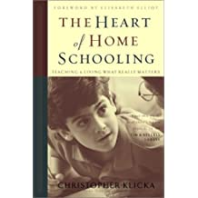 The Heart of Homeschooling: Teaching & Living What Really Matters