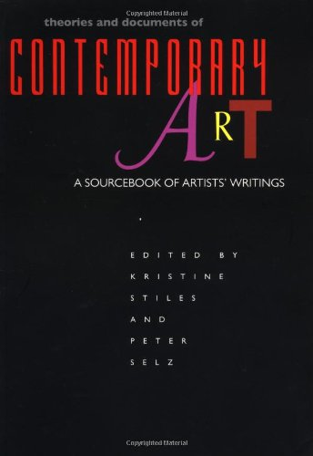 Theories and Documents of Contemporary Art: A Sourcebook of Artists' Writings (California Studies in the History of Art)
