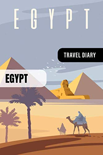 Egypt Travel Diary: Guided Journal Log Book To Write Fill In - 52 Famous Traveling Quotes, Daily Agenda Time Table Planner - Travelers Vacation Journaling Notebook 6x9 ' - Lightweight Cairo Soft Cover