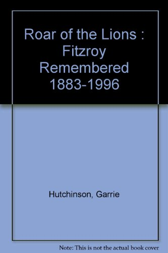 Roar of the Lions : Fitzroy Remembered 1883-1996 Garrie Hutchinson