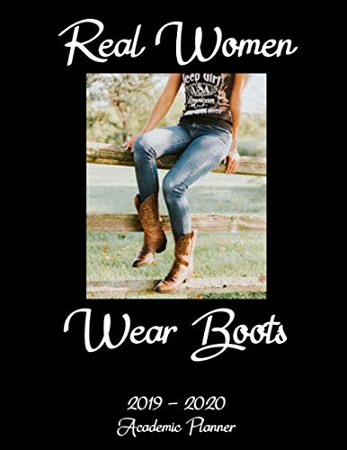 2019 - 2020 Academic Planner: Real Women Wear Boots: An 18 Month Weekly Calendar - July 2019 - December 2020 - For Cowgirls -