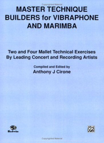Master Technique Builders for Vibraphone and Marimba: Two and Four Mallet Technical Exercises by Leading Concert and Recording Artists