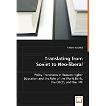 Translating from Soviet to Neo-liberal: Policy Transitions in Russian Higher Education and the Role of the World Bank, the OECD, and the IMF by Tatiana Gounko (2008-04-15)