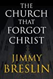 The Church That Forgot Christ, Jimmy Breslin, 0743266471