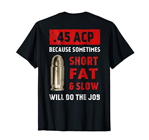45 Acp Because Sometimes Short Fat And Slow Will Do The Job