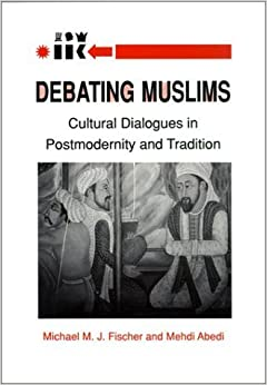 Debating Muslims: Cultural Dialogues in Postmodernity and Tradition (New Directions in Anthropological Writing) by Michael M. J. Fischer (2002-02-17)