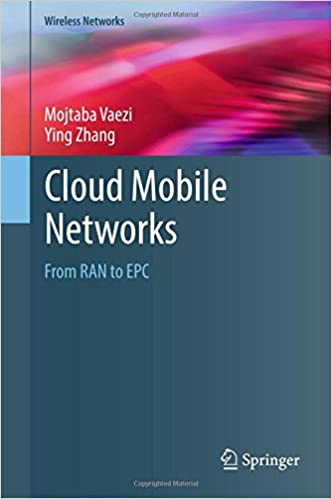 Cloud Mobile Networks: From RAN to EPC (Wireless Networks)