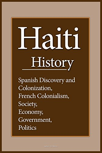 Haiti History: Spanish Discovery and Colonization, French Colonialism, Society, Economy, Government, Politics