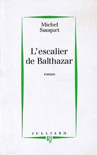 L'escalier de Balthazar par Michel Sauquet
