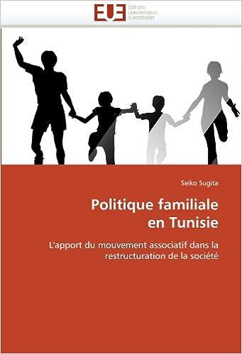 Téléchargement Politique familiale en Tunisie: L'apport du mouvement associatif dans la restructuration de la société epub, pdf