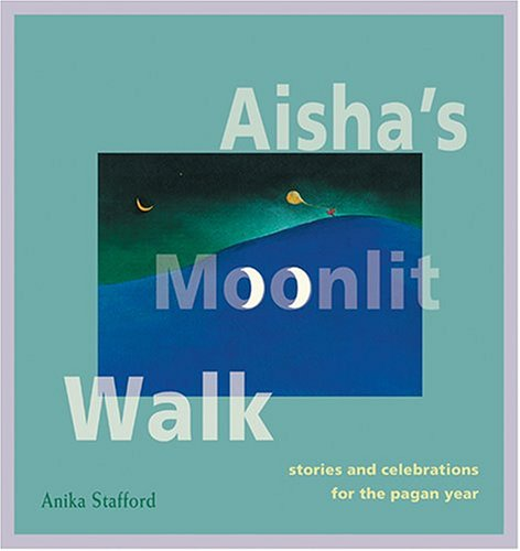 Download Aisha's Moonlit Walk: Stories And Celebrations For The Pagan Year PDF