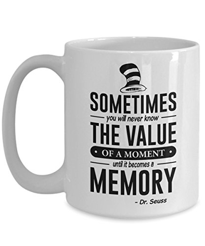 Jyotis - Sometimes you will never know the value of a moment, Dr. Seuss Quotes That Can Change the World Coffee Mug, Cat in the Hat Dr. Seuss 11Oz -