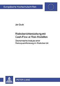 Risikoberichterstattung mit Cash-Flow at Risk-Modellen: Ökonomische Analyse einer Risikoquantifizierung im Risikobericht (Europaeische Hochschulschriften / European University Studie) (German Edition) by Peter Lang International Academic Publishers