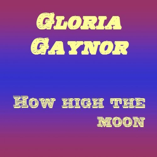 how high the moon classic remix by gloria gaynor on. Black Bedroom Furniture Sets. Home Design Ideas