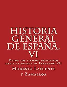 Historia general de España. VI: Desde los tiempos primitivos hasta la muerte de Fernando