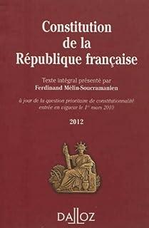 Constitution de la République française 2012 : texte intégral de la Constitution de la Ve République à jour de la question prioritaire de constitutionnalité entrée en vigueur le 1er mars 2010, Mélin-Soucramanien, Ferdinand