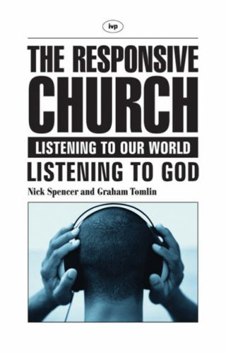 The responsive church: Listening to Our World - Listening to God by Nick Spencer & Graham Tomlin (2005-12-15) pdf epub