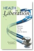 Health as Liberation: Medicine, Theology, and the Quest for Justice