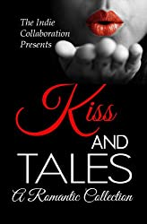 Kiss and Tales: A Romantic Collection (The Indie Collaboration Presents Book 3)