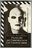 Politics, Art and Commitment in East European Cinema, David W. Paul, 0312626312