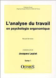 L'analyse du travail en psychologie ergonomique, tome 1