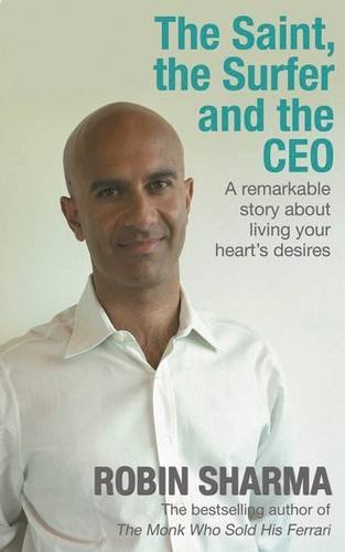 The Saint, the Surfer and the CEO: A Remarkable Story About Living Your Heart's Desires