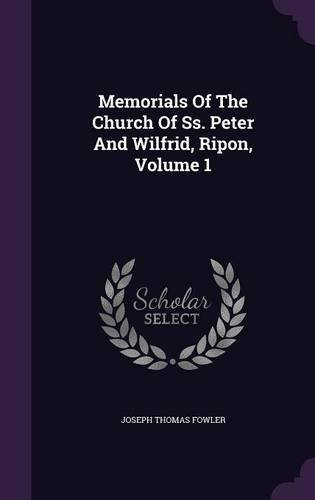 Read Online Memorials of the Church of SS. Peter and Wilfrid, Ripon, Volume 1 ebook