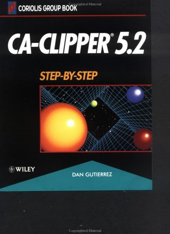 CA-Clipper 5.2: Step-by-Step by Wiley