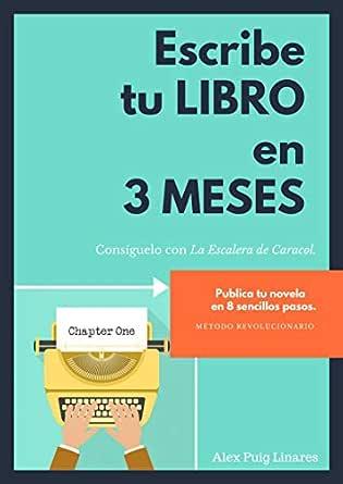 Escribe tu libro en 3 meses: Descubre la técnica de la Escalera de Caracol. eBook: Puig Linares, Alex: Amazon.es: Tienda Kindle