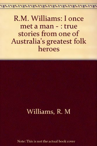 r-m-williams-i-once-met-a-man-true-stories-from-one-of-australias-greatest-folk-heroes