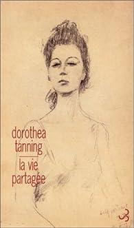 La Vie partagée par Dorothea Tanning