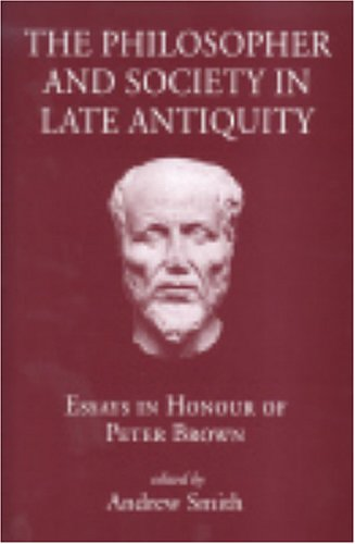 Download Philosopher and Society in Late Antiquity: Essays in Honour of Peter Brown pdf epub