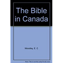 The Bible in Canada; The Story of the British and Foreign Bible Society in Canada