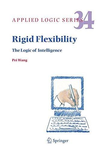 Rigid Flexibility: The Logic of Intelligence (Applied Logic Series Book 34)