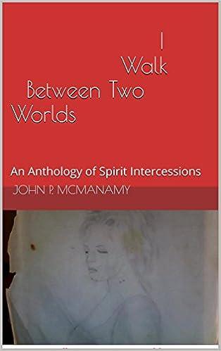 Ilmainen ladata joomla-kirjoja I Walk Between Two Worlds: An Anthology of Spirit Intercessions B017QNDFAU in Finnish PDF DJVU FB2 by John P. McManamy