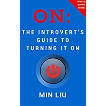On: The Introvert's Guide To Turning It On (Shyness, Social Anxiety, Quiet, Introverted)