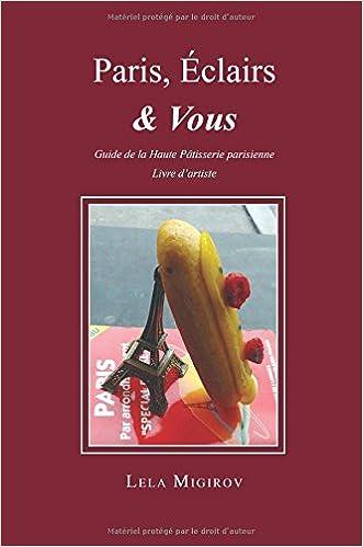 Livres Paris, Eclairs & Vous - French Version: An Artist's Guide-Book of Haute Pâtisserie Parisienne pdf ebook