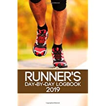 Runner's Day-By-Day Logbook 2019: Runner Daily Day-by-Day Logbook 2019  Running Journal Record Book