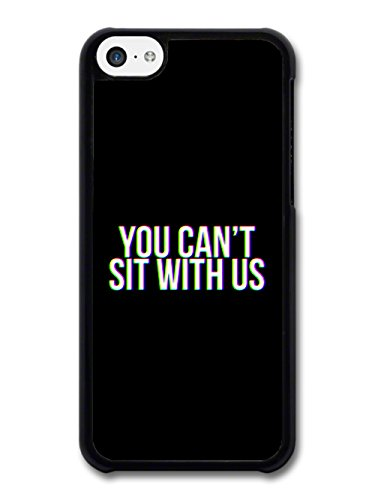 You Can't Sit with Us Mean Movie Funny Quote in Black and White case for iPhone 5C