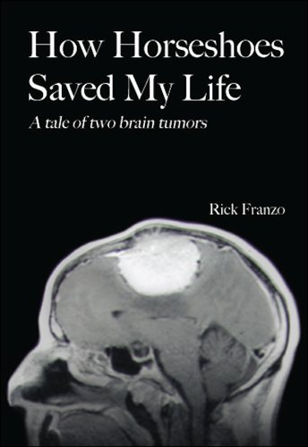 How Horseshoes Saved My Life: A Tale of Two Brain Tumors