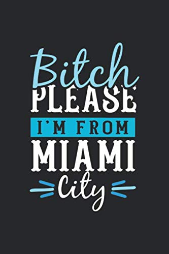 Notebook Miami - Bitch Please I'm From Miami City: Miami Notebook | Miami Vacation Journal | 110 Blank Paper Pages | 6 x 9  Handlettering | Diary I Logbook | Miami Buch