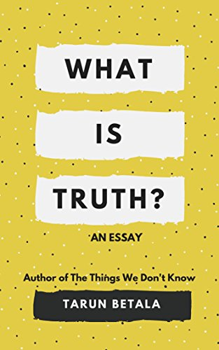 What Is Truth An Essay Kindle Edition By Tarun Betala Health