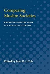 Comparing Muslim Societies: Knowledge and the State in a World Civilization (The Comparative Studies in Society and History Book Series)