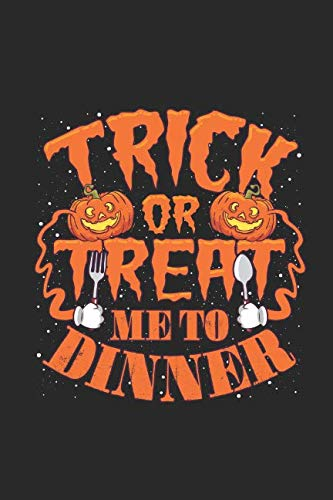 Trick Or Treat Me To Dinner: Journal, Diary, Notebook, Blank Book to Write In