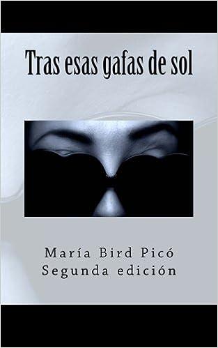 Tras esas gafas de sol (Spanish Edition): María Bird Picó ...