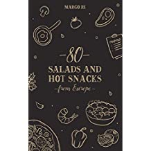 80 Salads and Hot Snacks from Europe