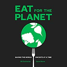 Eat for the Planet: Saving the World, One Bite at a Time Audiobook by Nil Zacharias, Gene Stone Narrated by Brian Troxell