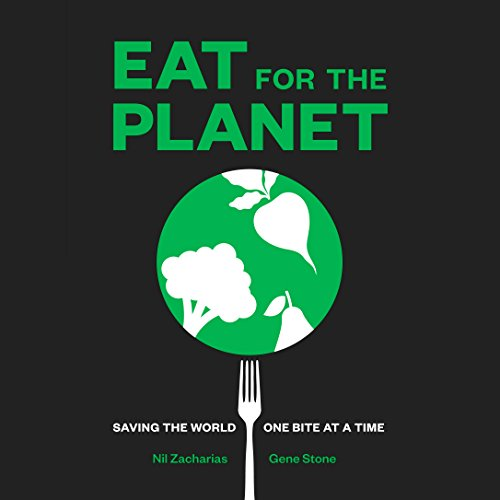 Eat for the Planet: Saving the World, One Bite at a Time by Nil Zacharias, Gene Stone