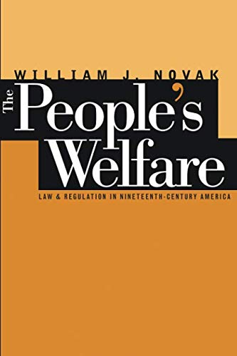 The People's Welfare: Law and Regulation in Nineteenth-Century America (Studies in Legal History)